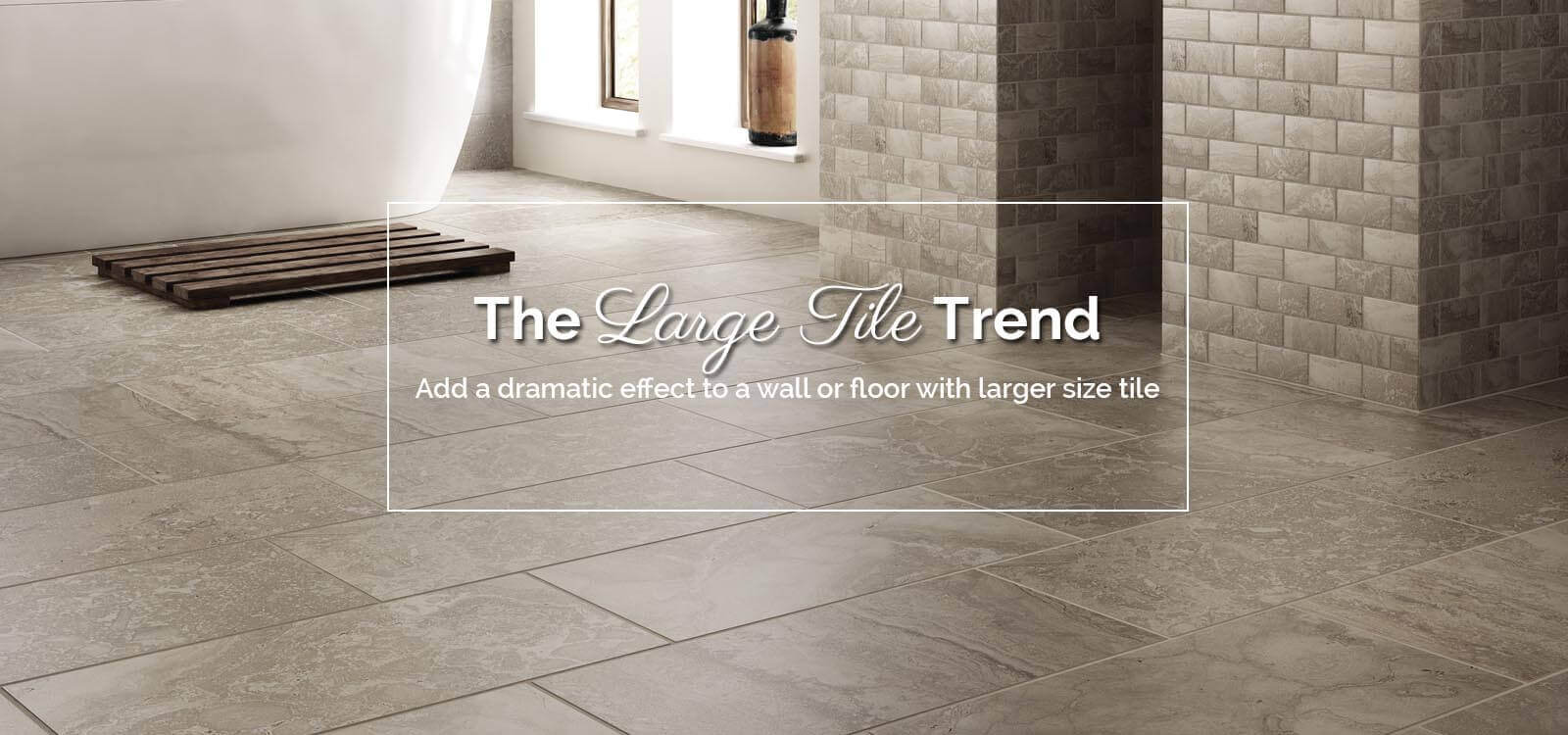 The Large Tile Trend